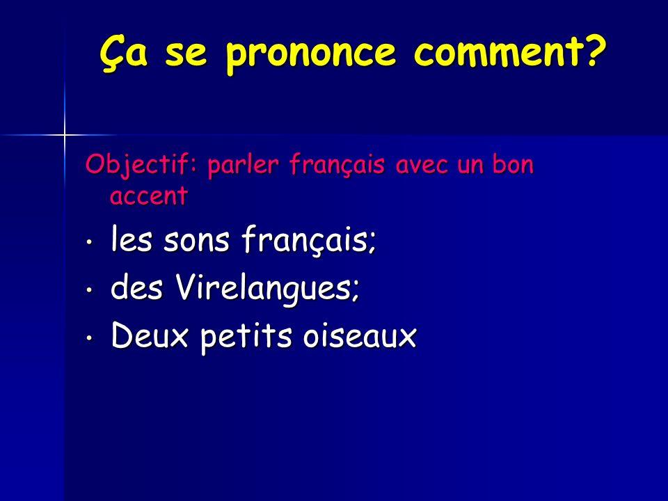 Ça se prononce comment? Objectif: parler français avec un bon accent les sons français; les sons français; des Virelangues; des Virelangues; Deux peti