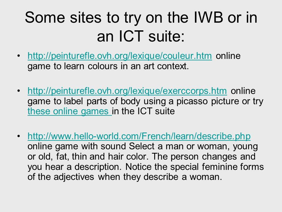 Some sites to try on the IWB or in an ICT suite: http://peinturefle.ovh.org/lexique/couleur.htm online game to learn colours in an art context.http://