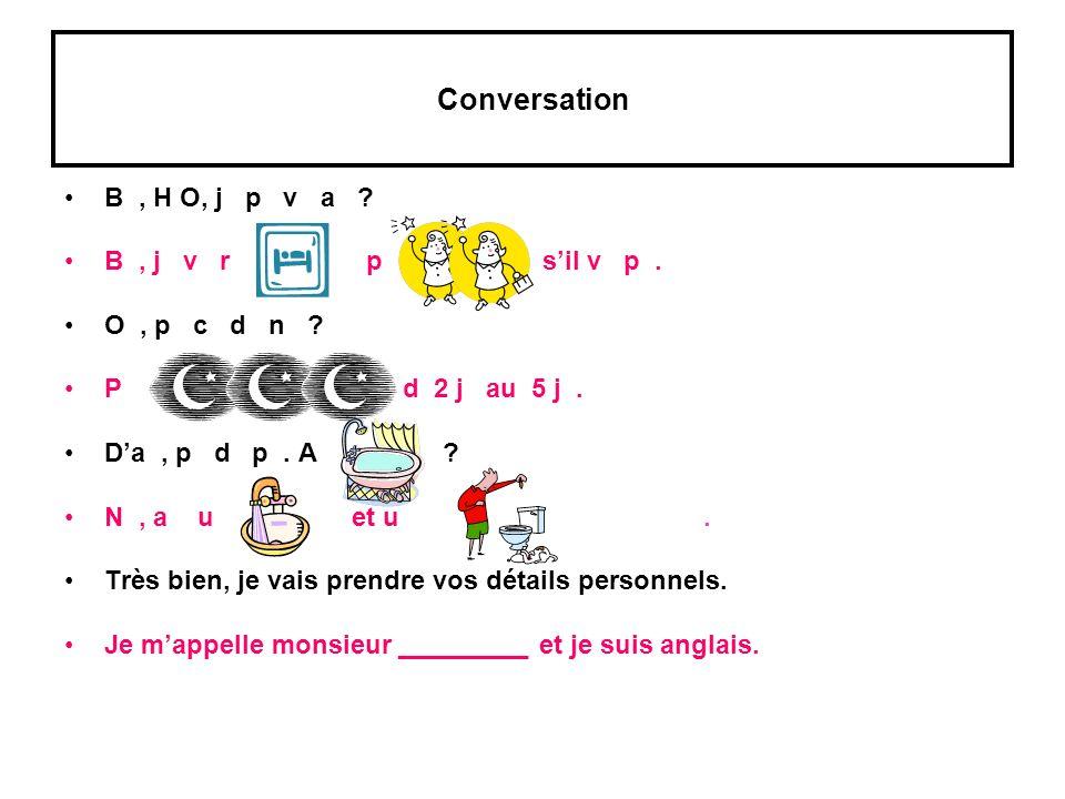 Conversation B, H O, j p v a ? B, j v r p sil v p. O, p c d n ? P d 2 j au 5 j. Da, p d p. A ? N, a u et u. Très bien, je vais prendre vos détails per