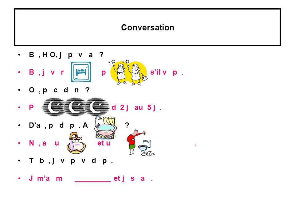 Conversation B, H O, j p v a ? B, j v r p sil v p. O, p c d n ? P d 2 j au 5 j. Da, p d p. A ? N, a u et u. T b, j v p v d p. J ma m _________ et j s