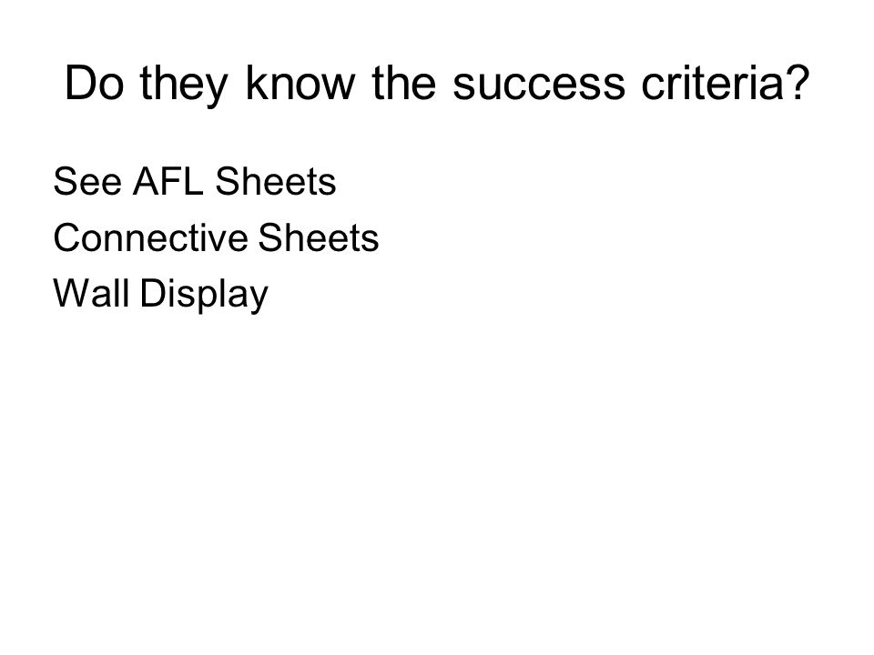 Do they know the success criteria? See AFL Sheets Connective Sheets Wall Display