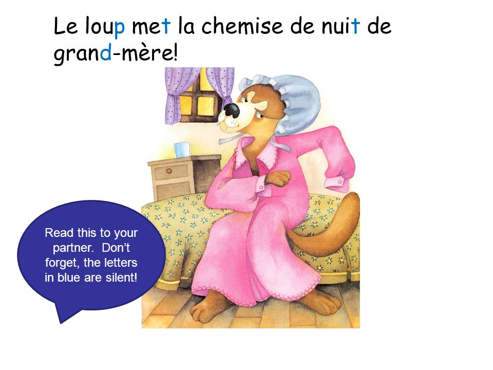 Le loup met la chemise de nuit de grand-mère. Read this to your partner.