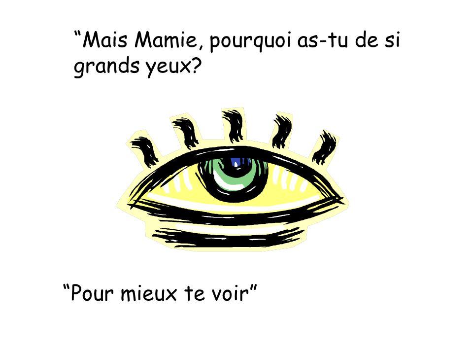 Mais Mamie, pourquoi as-tu de si grands yeux Pour mieux te voir