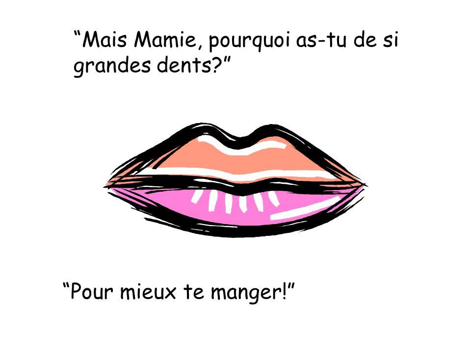 Mais Mamie, pourquoi as-tu de si grandes dents Pour mieux te manger!