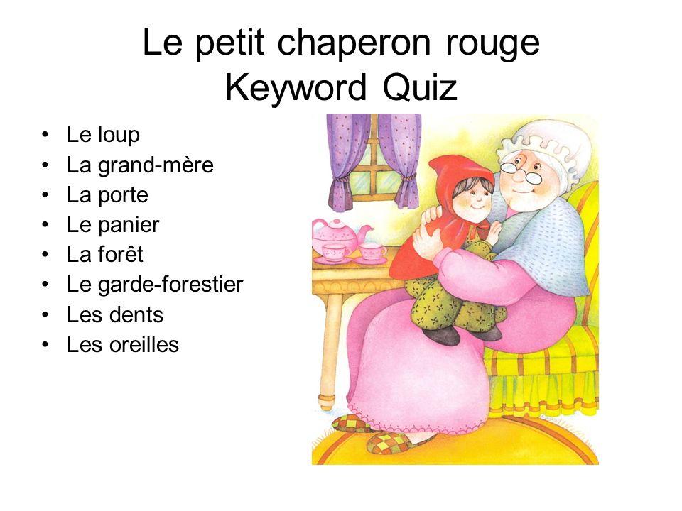 Le petit chaperon rouge Keyword Quiz Le loup La grand-mère La porte Le panier La forêt Le garde-forestier Les dents Les oreilles