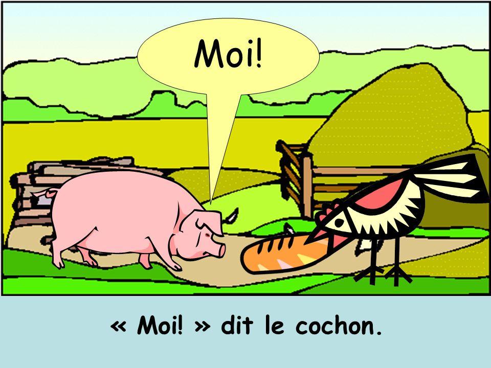 « Moi! » dit le cochon. Moi!
