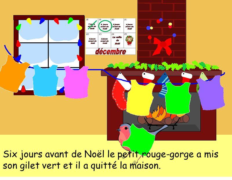 Six jours avant de Noël le petit rouge-gorge a mis son gilet vert et il a quitté la maison.