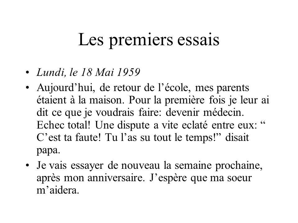 Les premiers essais Lundi, le 18 Mai 1959 Aujourdhui, de retour de lécole, mes parents étaient à la maison.