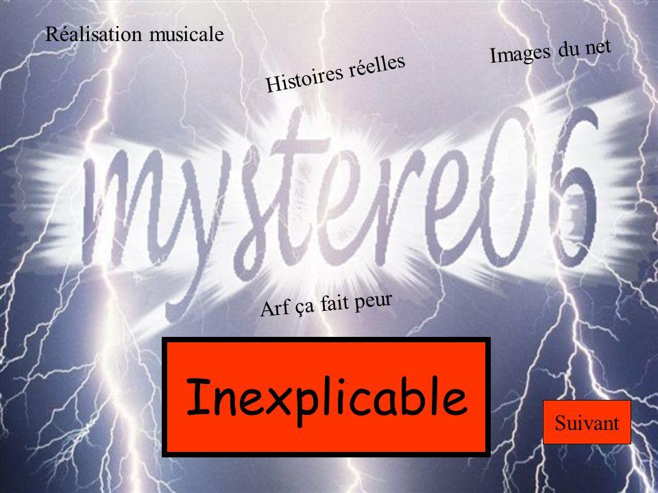 Inexplicable Suivant Réalisation musicale Histoires réelles Images du net Arf ça fait peur