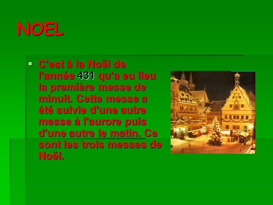 NOEL C est à la Noël de l année 431 qu a eu lieu la première messe de minuit.