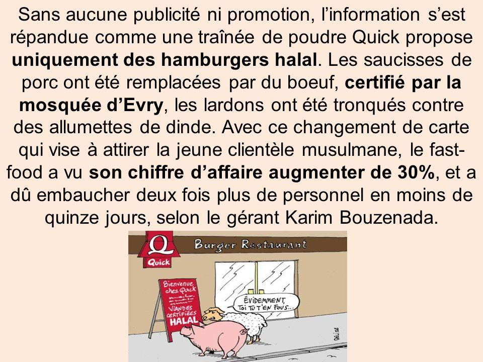 Sans aucune publicité ni promotion, linformation sest répandue comme une traînée de poudre Quick propose uniquement des hamburgers halal.