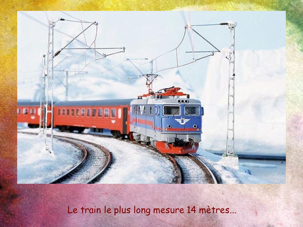 Le train le plus long mesure 14 mètres...