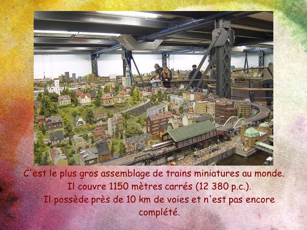 C'est le plus gros assemblage de trains miniatures au monde. Il couvre 1150 mètres carrés (12 380 p.c.). Il possède près de 10 km de voies et n'est pa