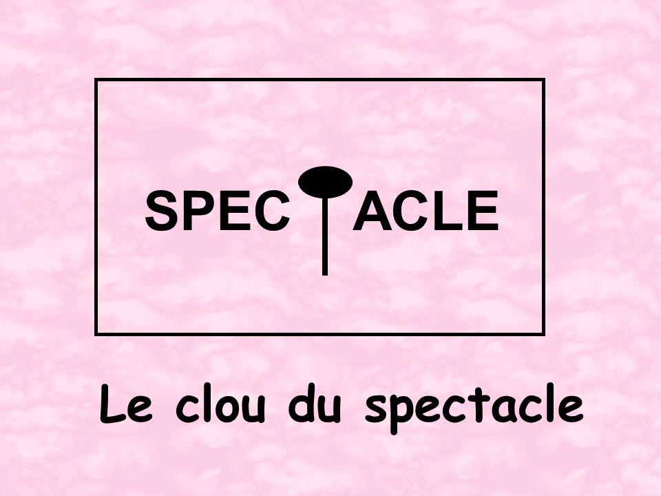 Le clou du spectacle SPECACLE