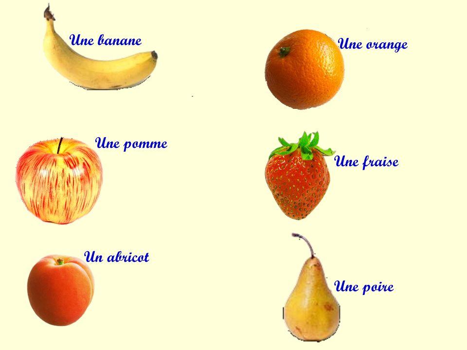 Une banane Une pomme Un abricot Une orange Une fraise Une poire