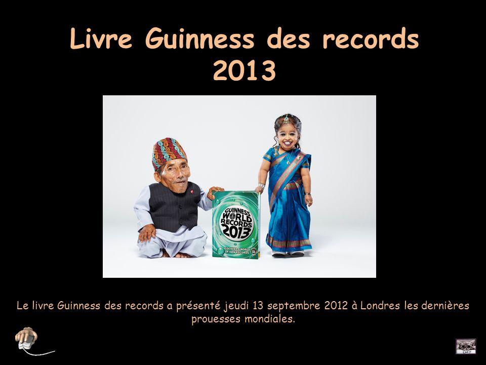 Livre Guinness des records 2013 Le livre Guinness des records a présenté jeudi 13 septembre 2012 à Londres les dernières prouesses mondiales.