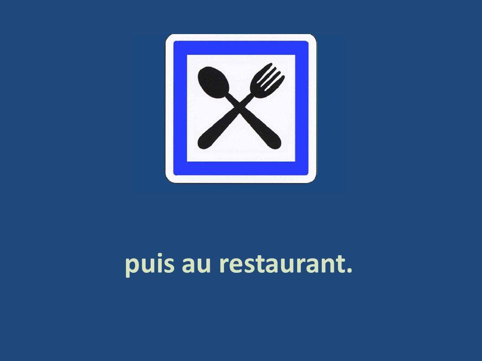 puis au restaurant.