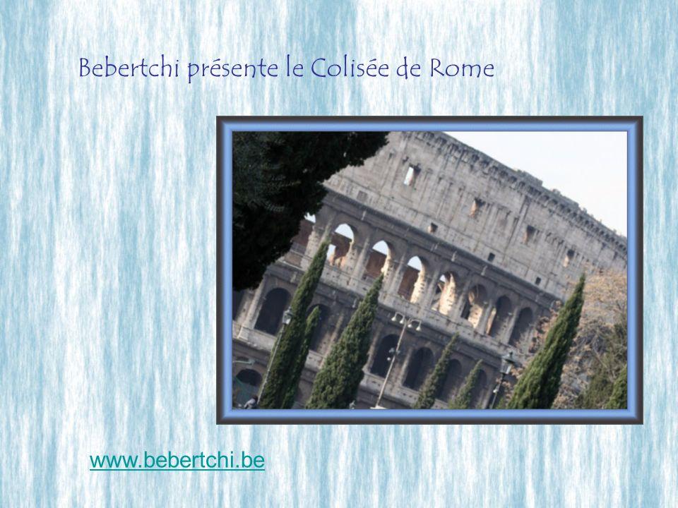 Bebertchi présente le Colisée de Rome www.bebertchi.be