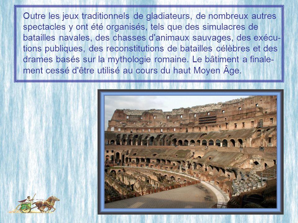 Outre les jeux traditionnels de gladiateurs, de nombreux autres spectacles y ont été organisés, tels que des simulacres de batailles navales, des chasses d animaux sauvages, des exécu- tions publiques, des reconstitutions de batailles célèbres et des drames basés sur la mythologie romaine.