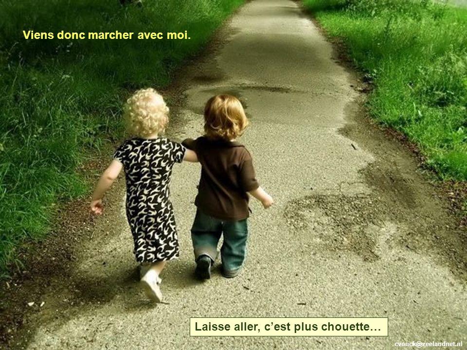 cvonck@zeelandnet.nl Viens donc marcher avec moi. Laisse aller, cest plus chouette…