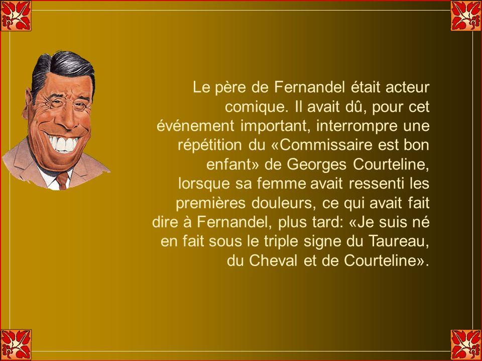 Le père de Fernandel était acteur comique.