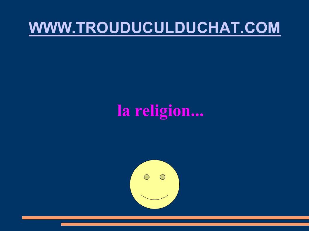 WWW.TROUDUCULDUCHAT.COM la religion...