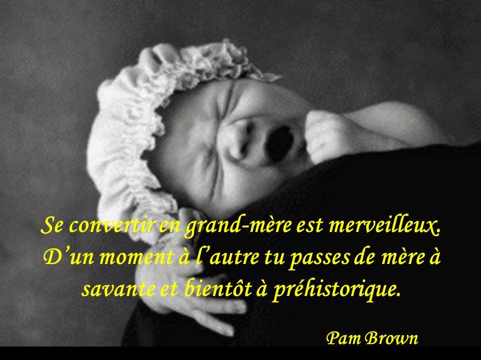 Se convertir en grand-mère est merveilleux.