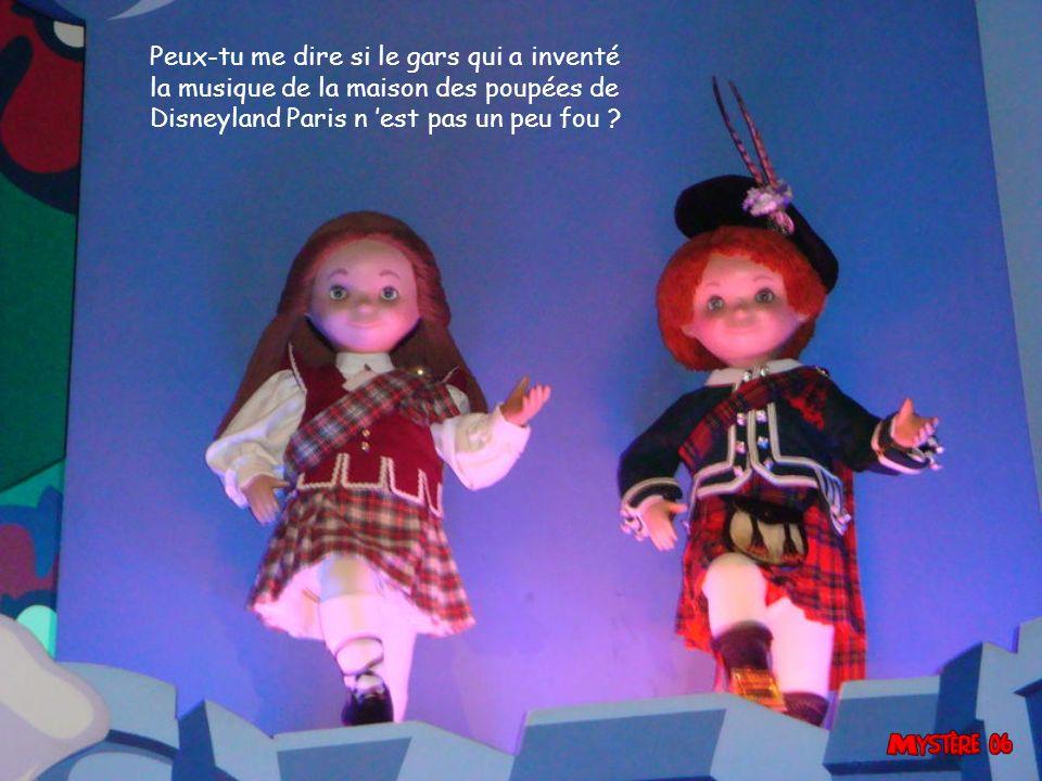 Peux-tu me dire si le gars qui a inventé la musique de la maison des poupées de Disneyland Paris n est pas un peu fou ?