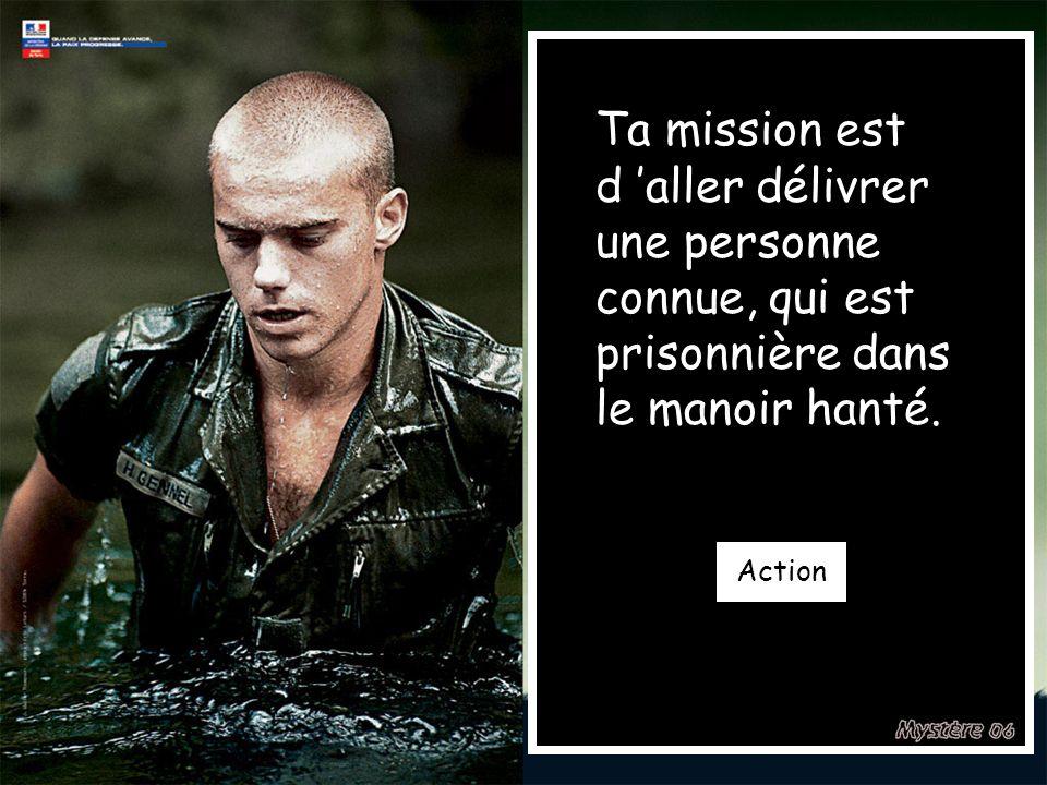 Ta mission est d aller délivrer une personne connue, qui est prisonnière dans le manoir hanté.
