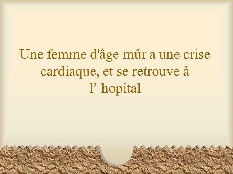 Une femme d'âge mûr a une crise cardiaque, et se retrouve à l hopital