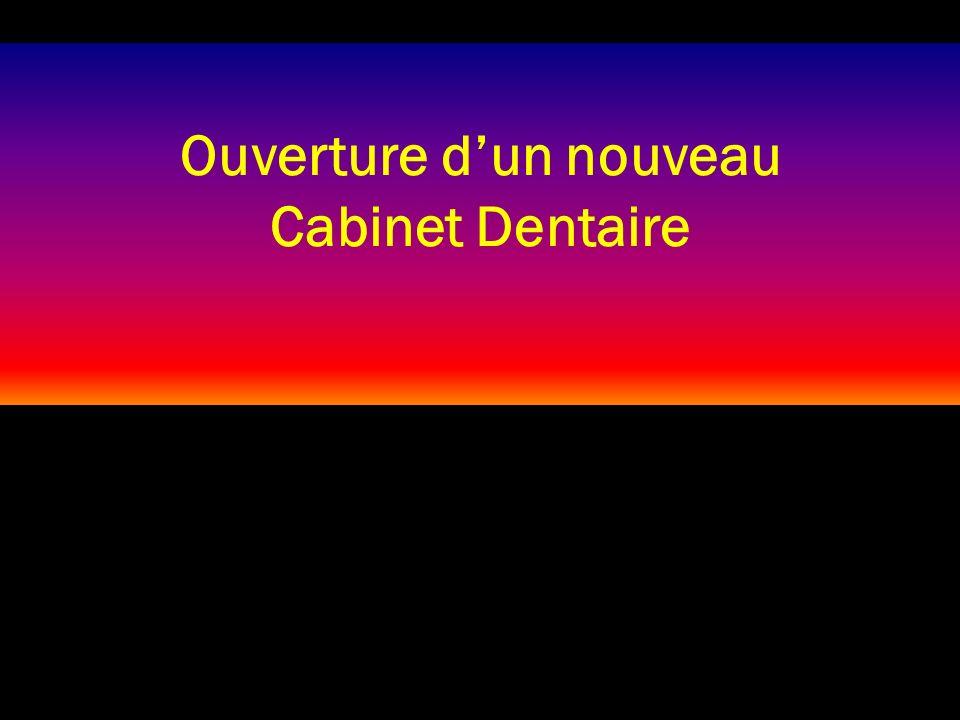 Ouverture dun nouveau Cabinet Dentaire CLICK MOUSE TO ADVANCE