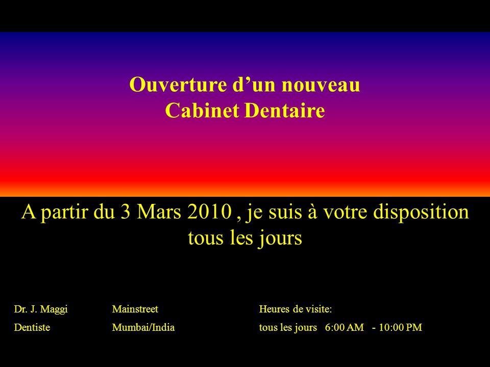 Dr. J. Maggi MainstreetHeures de visite: DentisteMumbai/Indiatous les jours 6:00 AM - 10:00 PM A partir du 3 Mars 2010, je suis à votre disposition to
