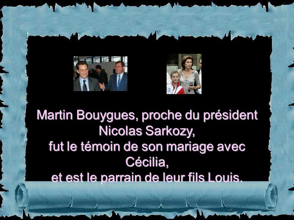 Martin Bouygues, proche du président Nicolas Sarkozy, fut le témoin de son mariage avec Cécilia, et est le parrain de leur fils Louis.