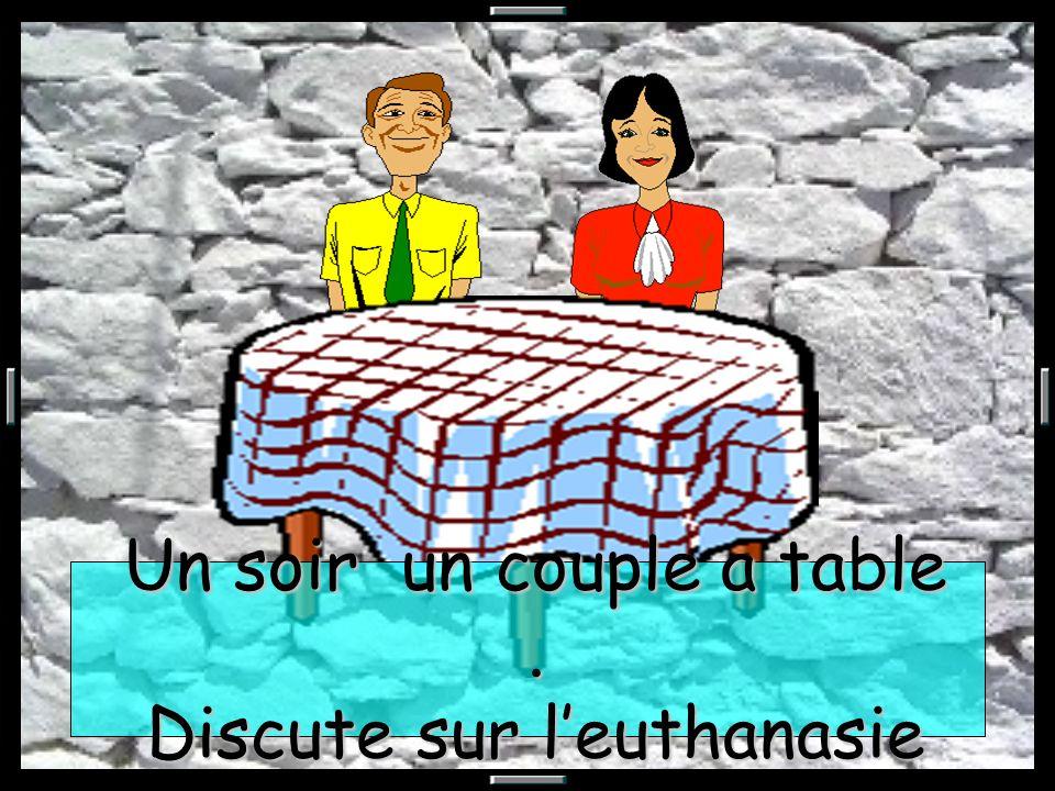 Un soir un couple a table. Discute sur leuthanasie