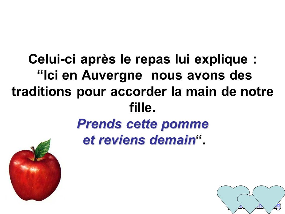 Prends cette pomme et reviens demain Celui-ci après le repas lui explique : Ici en Auvergne nous avons des traditions pour accorder la main de notre fille.