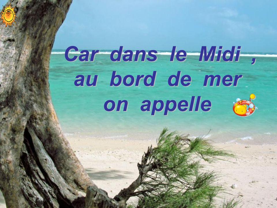 Car dans le Midi, au bord de mer on appelle Car dans le Midi, au bord de mer on appelle