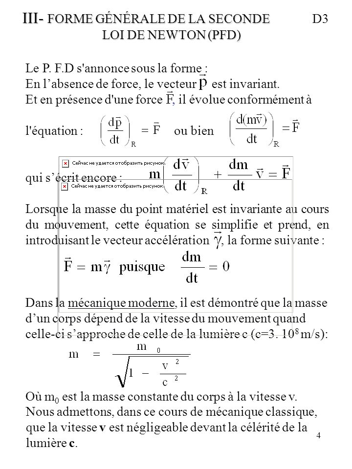 4 III- FORME GÉNÉRALE DE LA SECONDE III- FORME GÉNÉRALE DE LA SECONDE D3 LOI DE NEWTON (PFD) Le P. F.D s'annonce sous la forme : En labsence de force,