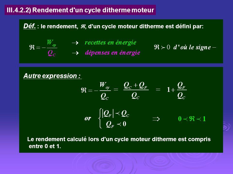 III.4.2.2) Rendement d'un cycle ditherme moteur Déf. : le rendement,, d'un cycle moteur ditherme est défini par: Autre expression : Le rendement calcu