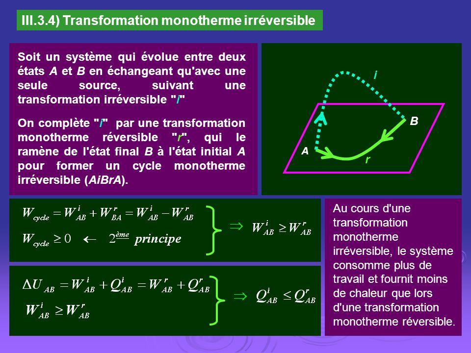 III.3.4) Transformation monotherme irréversible Soit un système qui évolue entre deux états A et B en échangeant qu'avec une seule source, suivant une