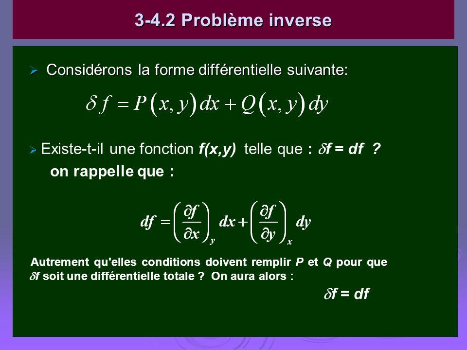 3-4.2 Problème inverse Considérons la forme différentielle suivante: Considérons la forme différentielle suivante: Existe-t-il une fonction f(x,y) tel