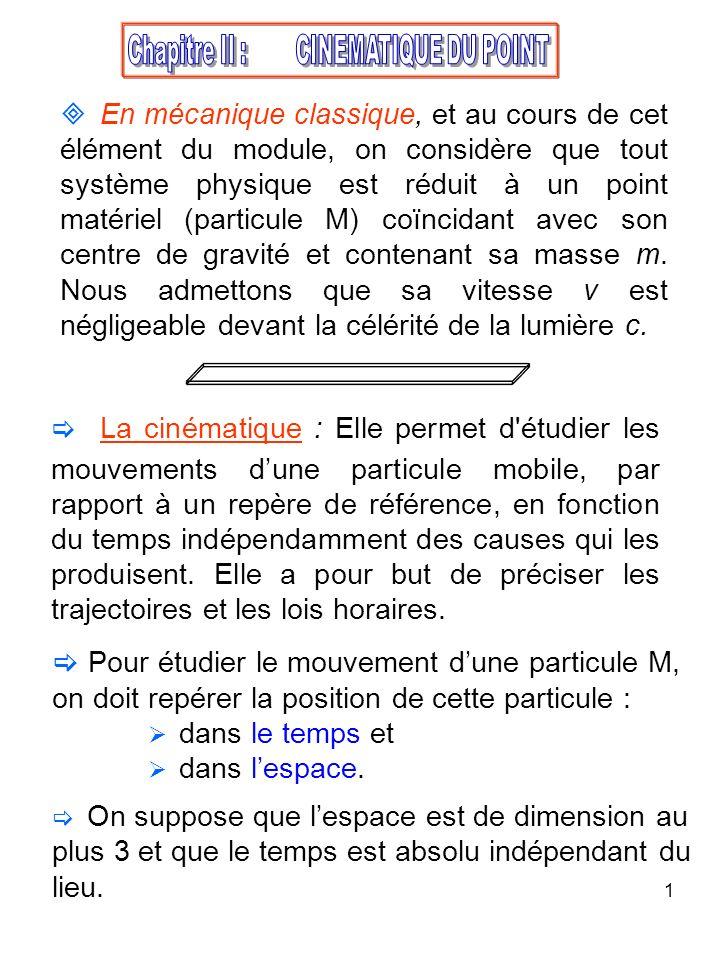 1 La cinématique : Elle permet d'étudier les mouvements dune particule mobile, par rapport à un repère de référence, en fonction du temps indépendamme