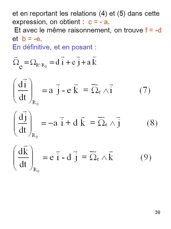 39 et en reportant les relations (4) et (5) dans cette expression, on obtient : c = - a. Et avec le même raisonnement, on trouve f = -d et b = -e. En