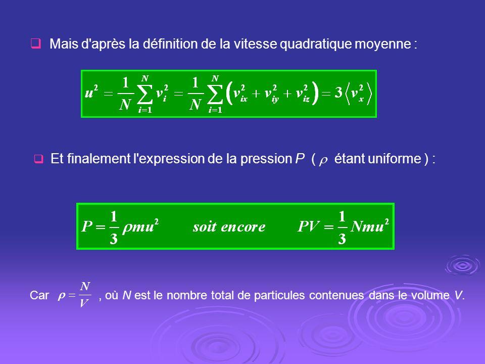 Mais d'après la définition de la vitesse quadratique moyenne : Et finalement l'expression de la pression P ( étant uniforme ) :, où N est le nombre to