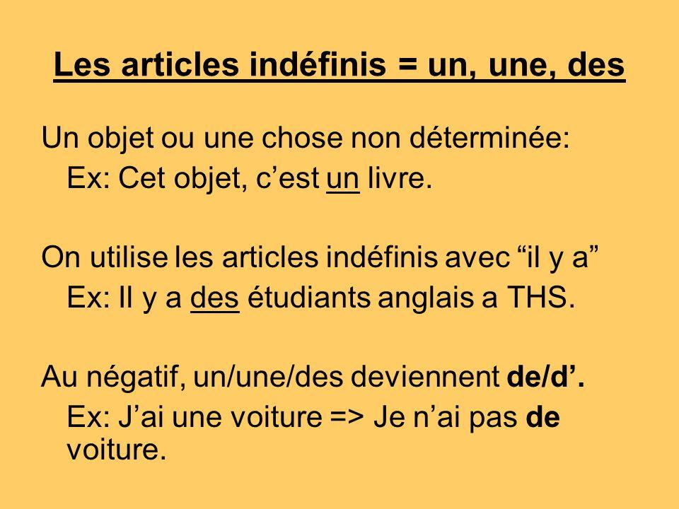 Les articles indéfinis = un, une, des Un objet ou une chose non déterminée: Ex: Cet objet, cest un livre.