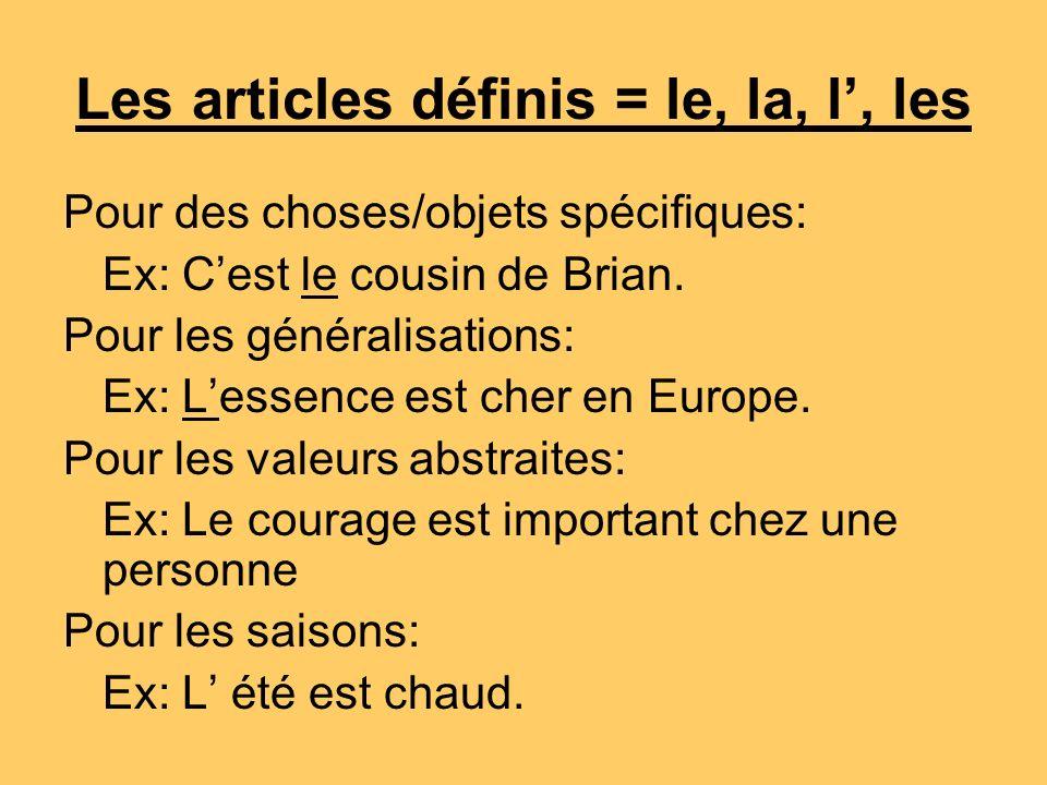 Les articles définis = le, la, l, les Pour des choses/objets spécifiques: Ex: Cest le cousin de Brian.