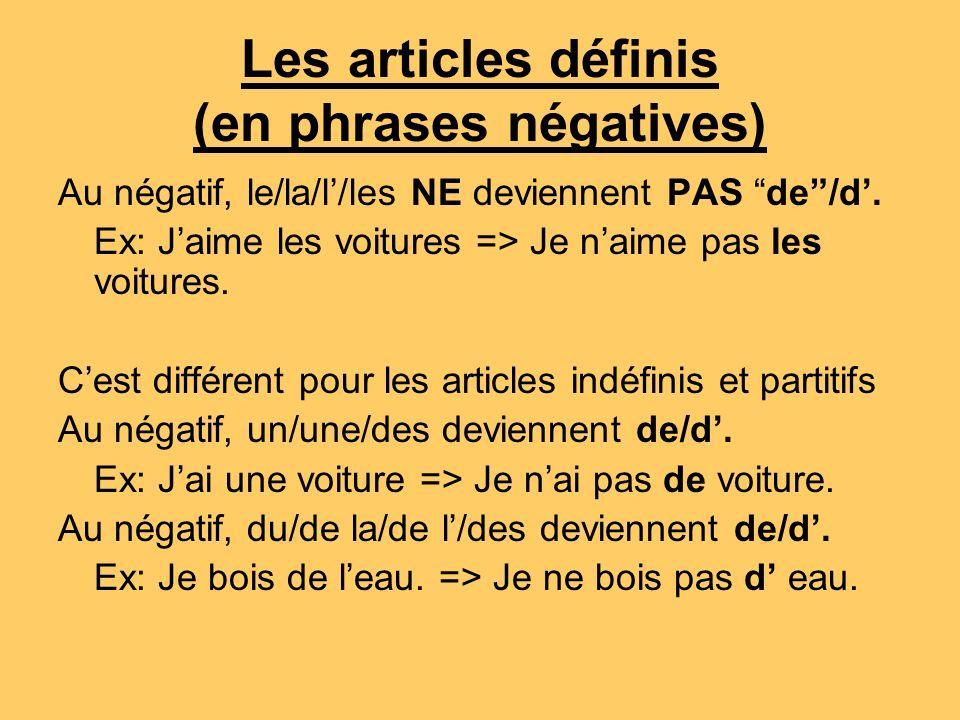 Les articles définis (en phrases négatives) Au négatif, le/la/l/les NE deviennent PAS de/d.