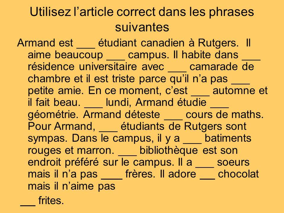 Utilisez larticle correct dans les phrases suivantes Armand est ___ étudiant canadien à Rutgers.