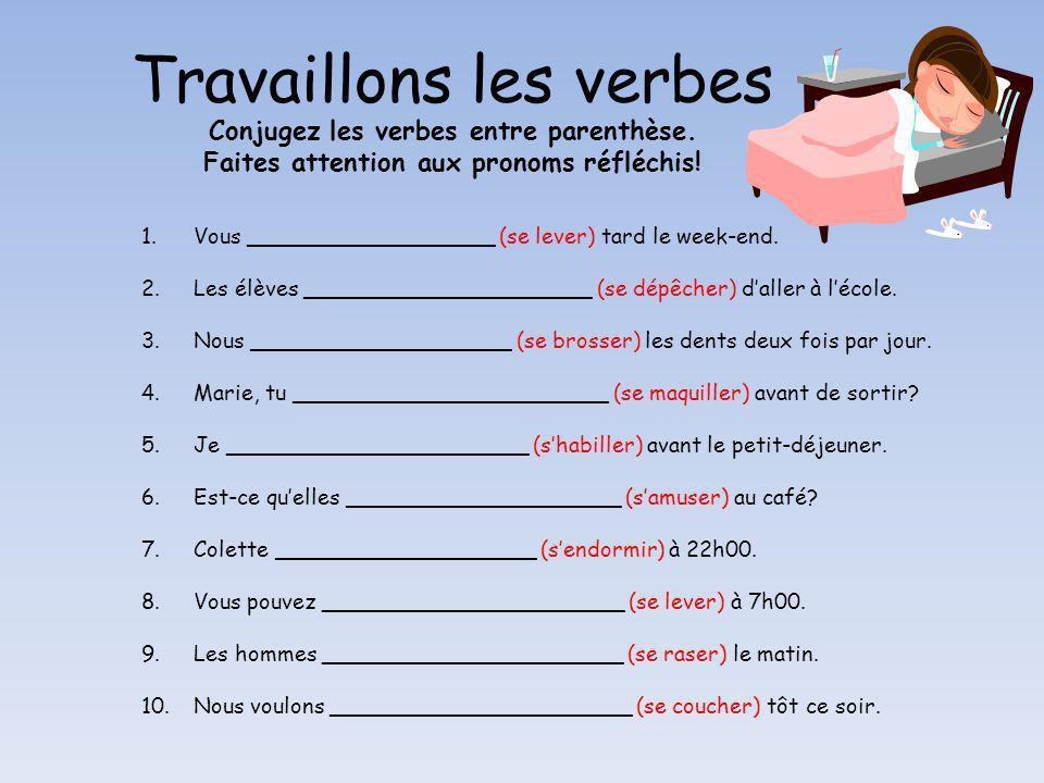 Travaillons les verbes Conjugez les verbes entre parenthèse. Faites attention aux pronoms réfléchis! 1.Vous __________________ (se lever) tard le week