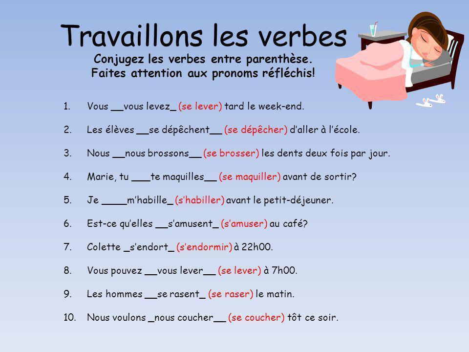 Travaillons les verbes Conjugez les verbes entre parenthèse. Faites attention aux pronoms réfléchis! 1.Vous __vous levez_ (se lever) tard le week-end.
