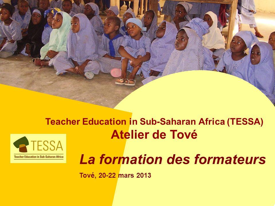 Teacher Education in Sub-Saharan Africa (TESSA) Atelier de Tové : Objectifs et programmes Michèle Deane, The Open University, Royaume-Uni Tové, 20-22 mars 2013 La formation des formateurs